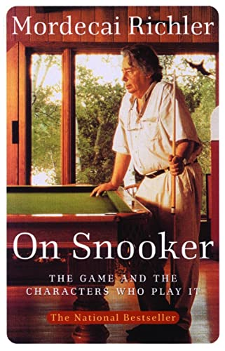 On Snooker : A Brilliant Exploration of the Game and the Characters Who Play It: Mordecai Richler