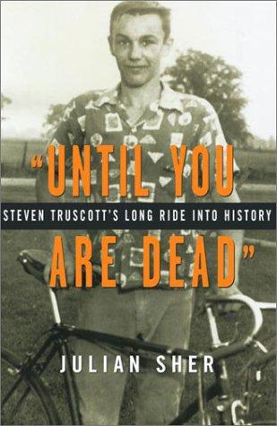 Until You Are Dead: Steven Truscott's Long Ride into History: Sher, Julian