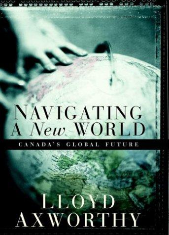 Navigating a New World: Canada's Global Future: Axworthy, Lloyd