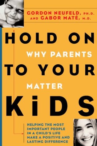 9780676974713: Title: Hold on to Your Kids Why Parents Matter