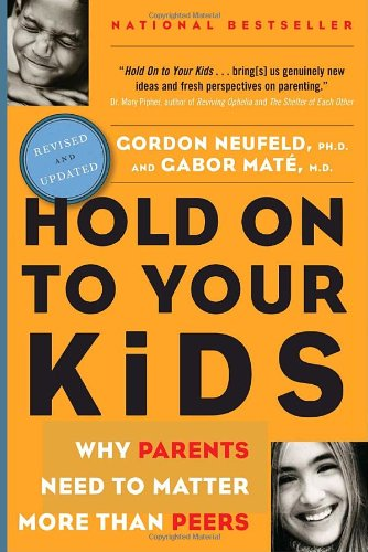 9780676974720: Hold on to Your Kids : Why Parents Need to Matter More Than Peers