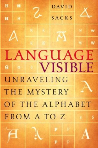 Language Visible: Unraveling the Mystery of the Alphabet from A to Z: David Sacks