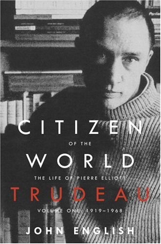 9780676975215: Citizen of the World: The Life of Pierre Elliott Trudeau, Volume One: 1919-1968