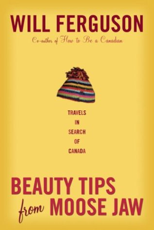 9780676976434: Beauty Tips from Moose Jaw: Travels in Search of Canada