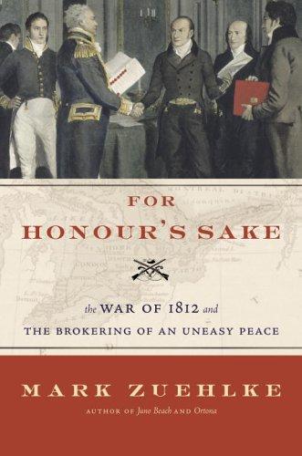 For Honour's Sake: The War of 1812: Zuehlke, Mark
