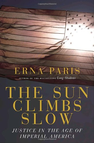 9780676977448: The Sun Climbs Slow: Justice in the Age of Imperial America