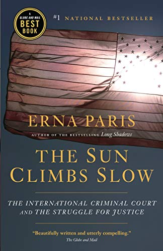 9780676977455: The Sun Climbs Slow: The International Criminal Court and the Search for Justice
