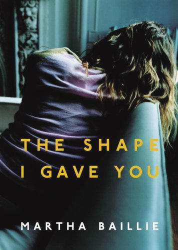 The Shape I Gave You: Baillie, Martha