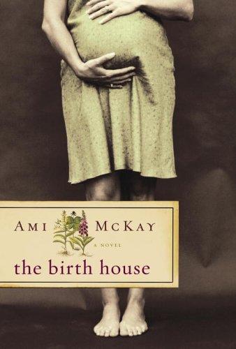 Birth House (SIGNED): McKay, Ami