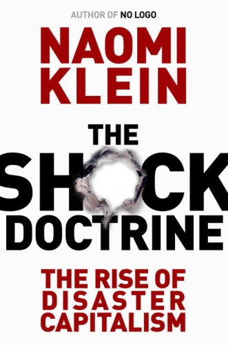 The Shock Doctrine: The Rise of Disaster: Klein, Naomi