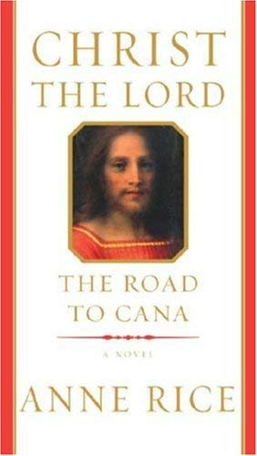 Christ the Lord: The Road to Cana: Anne Rice