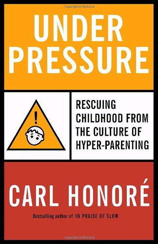 9780676978414: Under Pressure: Rescuing Childhood from the Culture of Hyper-Parenting