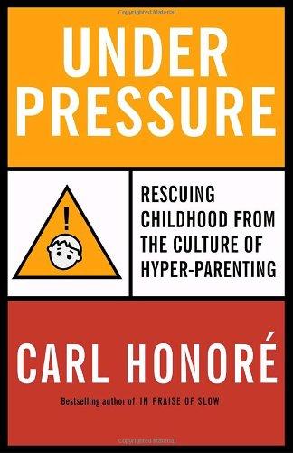 9780676978414: Under Pressure: How the Epidemic of Hyper-Parenting Is Endangering Childhood