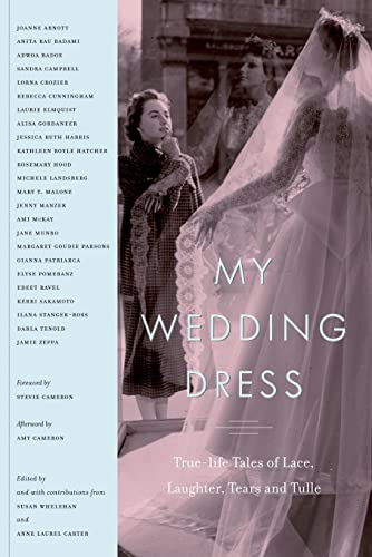 My Wedding Dress - True Life Tales of Lace, Laughter, Tears and Tulle