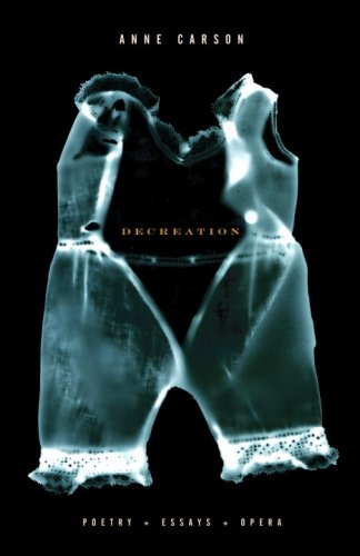 9780676978612: [(Decreation: Poetry, Essays, Opera)] [Author: Anne Carson] published on (October, 2006)