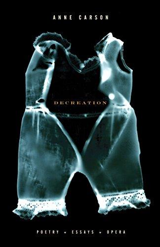 9780676978612: Decreation: Poetry, Essays, Opera [Taschenbuch] by Carson, Anne