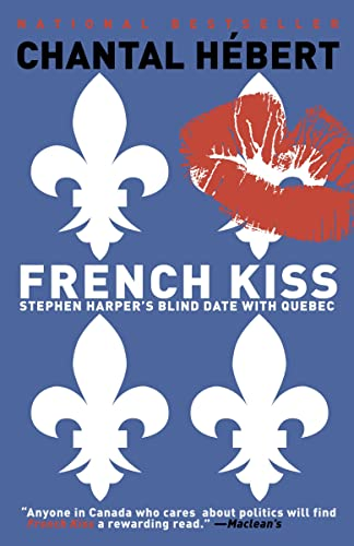 French Kiss: Stephen Harper's Blind Date with Quebec: Hebert, Chantal