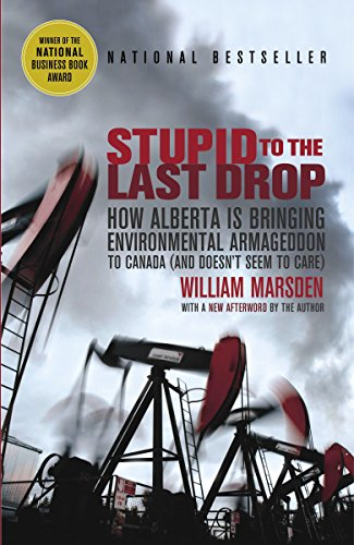 9780676979145: Stupid to the Last Drop: How Alberta Is Bringing Environmental Armageddon to Canada (And Doesn't Seem to Care)
