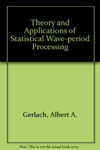 Theory and Applications of Statistical Wave-period Processing (3 Volumes): Albert A Gerlach