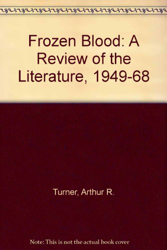 Frozen Blood : A Review of the Literature 1949-1968: Turner, Arthur R.