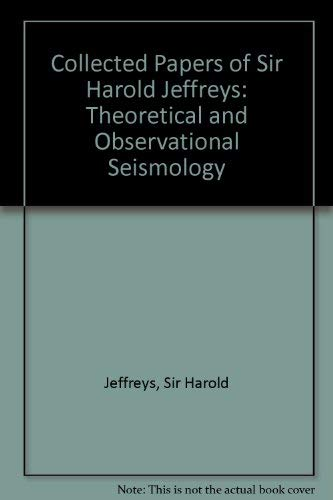 Collected Papers of Sir Harold Jeffreys on Geophysics and Other Sciences, Volume 1: Theoretical and...