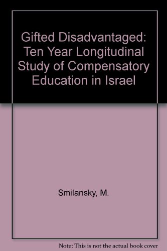 The Gifted Disadvantaged: A Ten Year Longitudinal Study of Compensatory Education in Israel: Moshe ...