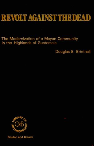 9780677051703: Revolt Against the Dead: The Modernization of a Mayan Community in the Highlands of Guatemala (The Library of Anthropology)
