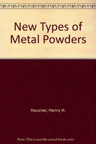 New Types of Metal Powders (Metallurigal Society Conferences, Volume 23): Henry H Hausner