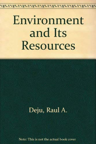 The Environment and Its Resources;: Deju, Raul, Et Al;