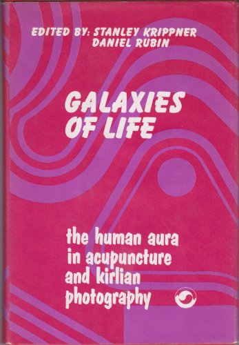 Galaxies of Life: the Human Aura in Acupuncture and Kirlian Photography: Krippner, Stanley; Rubin, ...