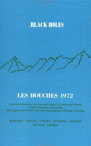 Houches Lectures: 1972, Black Holes (Les Houches Lectures : 1972 Lectures): Dewitt, C.