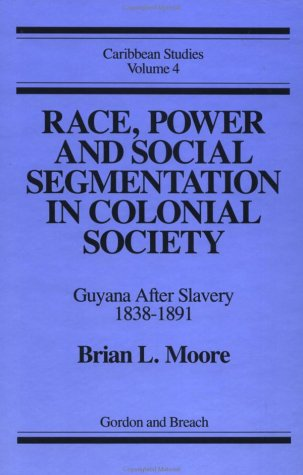 9780677219806: Race, Power and Social Segmentation in Colonial Society: Guyana after Slavery 1838-1891 (Caribbean Studies)