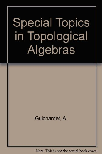 Special topics in topological algebras: Guichardet, A.