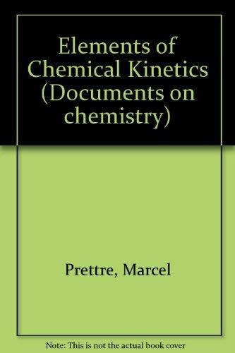 Elements of Chemical Kinetics: Prettre, Marcel & Bernard Claudel