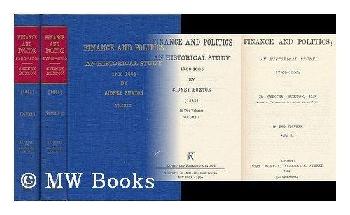 Finance and Politics; An Historical Study. 1783-1885. 2 volumes.: Buxton, Sydney.