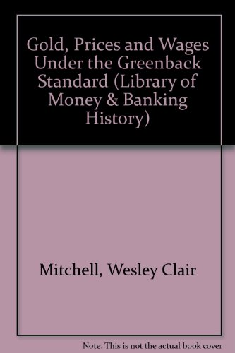 9780678002001: Gold, Prices, & Wages Under the Greenback Standard (Library of Money & Banking History)