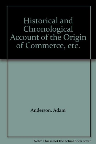 Historical and Chronological Account of the Origin of Commerce, etc.: Anderson, Adam