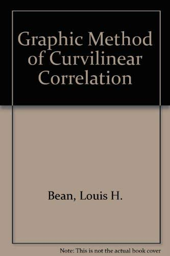 The Graphic Method of Curvilinear Correlation: A Collection of Articles by Louis H. Bean, John D. ...