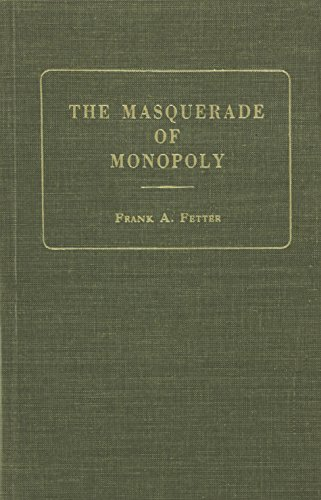 The masquerade of monopoly.: Fetter, Frank A.