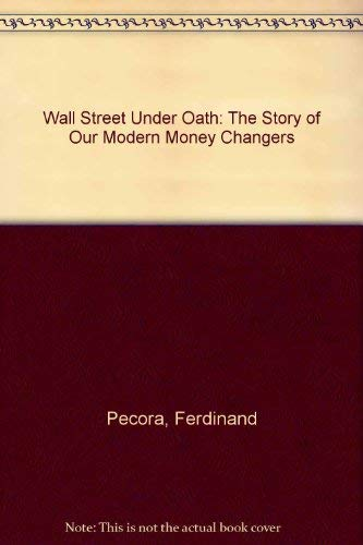 9780678003725: Wall Street Under Oath: The Story of Our Modern Money Changers (Library of money and banking history)