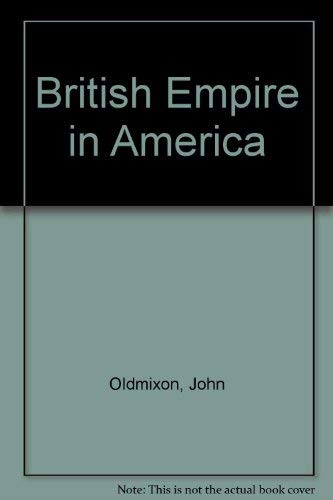 British Empire in America (Reprints of economic classics): Oldmixon, John