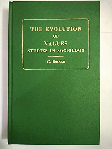 The Evolution of Values : studies in sociology with special applications to teaching.: Bougle, C.