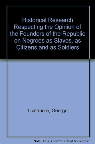 An Historical Research Respecting the Opinions of the Founders of the Republic on Negroes as Slaves...