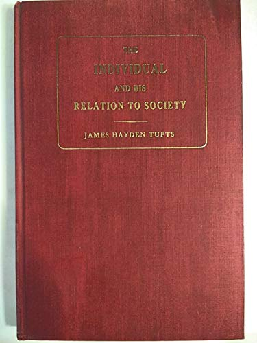 The Individual and His Relation to Society: As Reflected in British Ethics: Tufts, James Hayden
