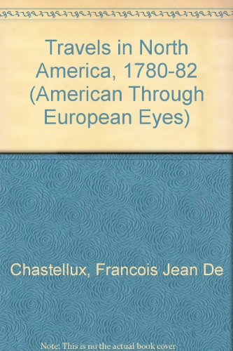 Travels in North America in the Years 1780-1781-1782 (American Through European Eyes): Chastellux, ...
