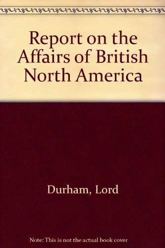 Lord Durham's Report on the Affairs of: Durham, John G.