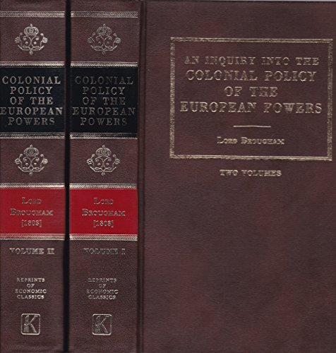 Inquiry into the Colonial Policy of the European Powers (Reprints of Economic Classics): Brougham, ...