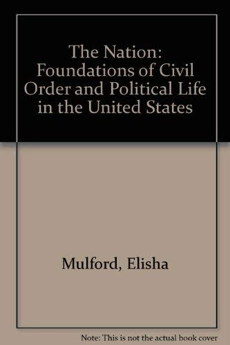 9780678007051: The Nation: Foundations of Civil Order and Political Life in the United States (Reprints of economic classics)