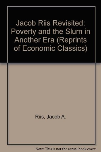 Jacob Riis Revisited: Poverty and the Slum in Another Era (Reprints of Economic Classics)