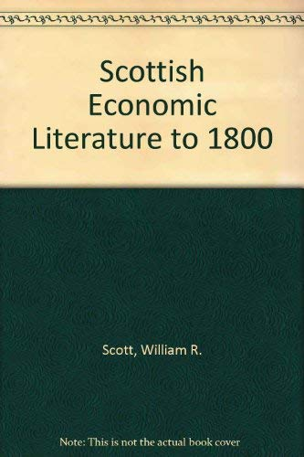 Scottish economic literature to 1800. A list of authorities.: Scott, W.R.